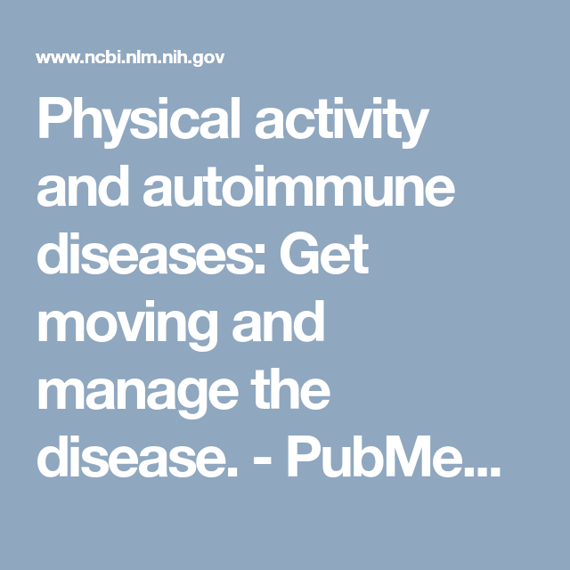 Physical Activity And Autoimmune Diseases Get Moving And Manage The Disease Pubmed Ncbi Autoimmune Disease