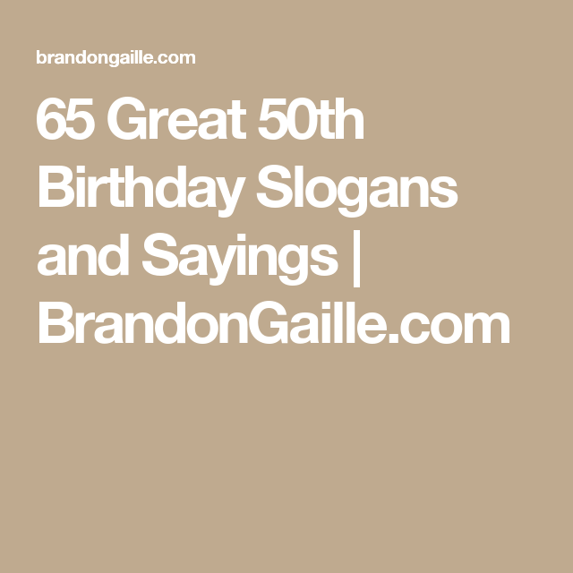 65 Great 50th Birthday Slogans and Sayings | 50th birthday ...