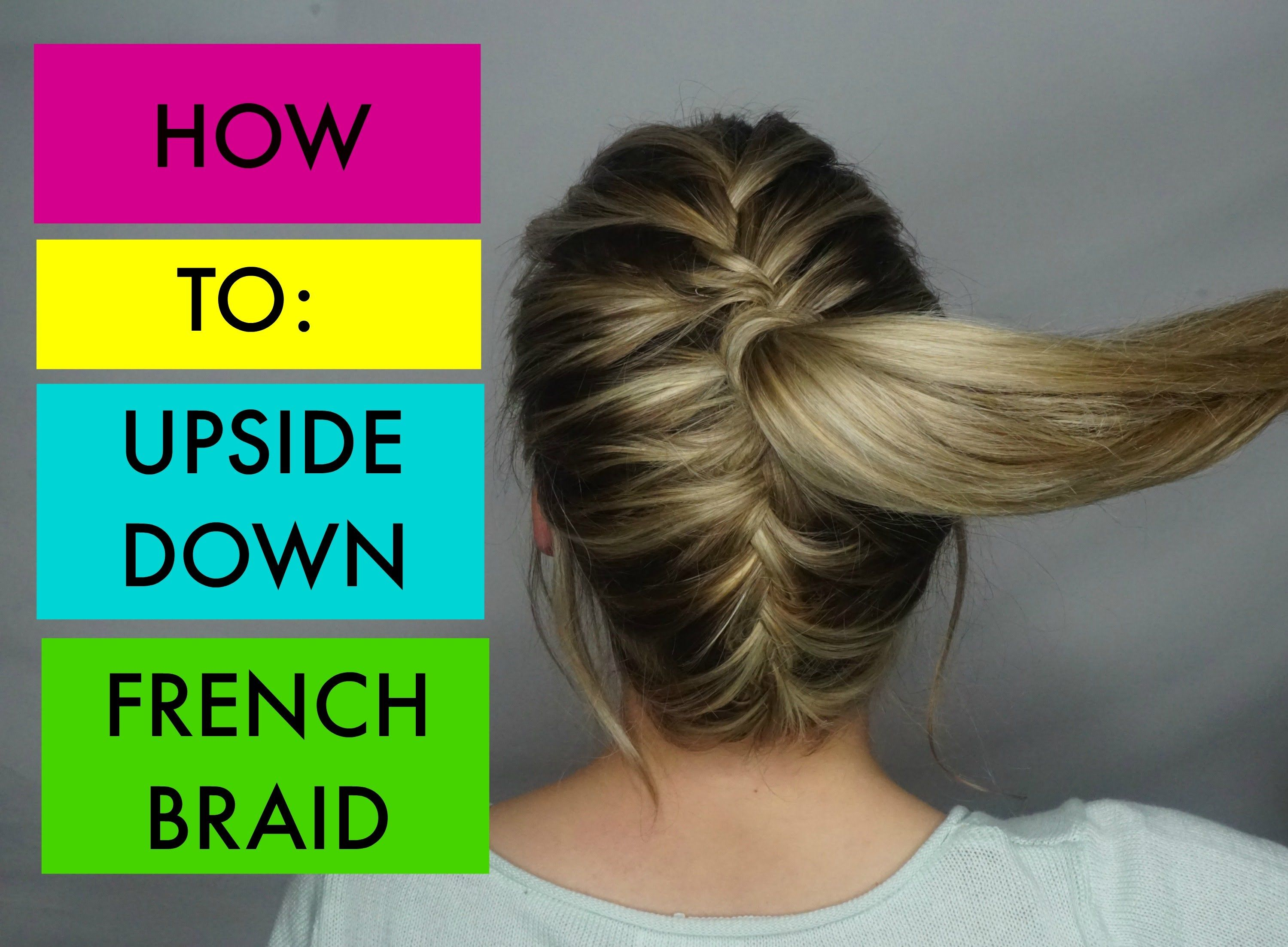 Upside down french braid great tutorial to show you how to recreate