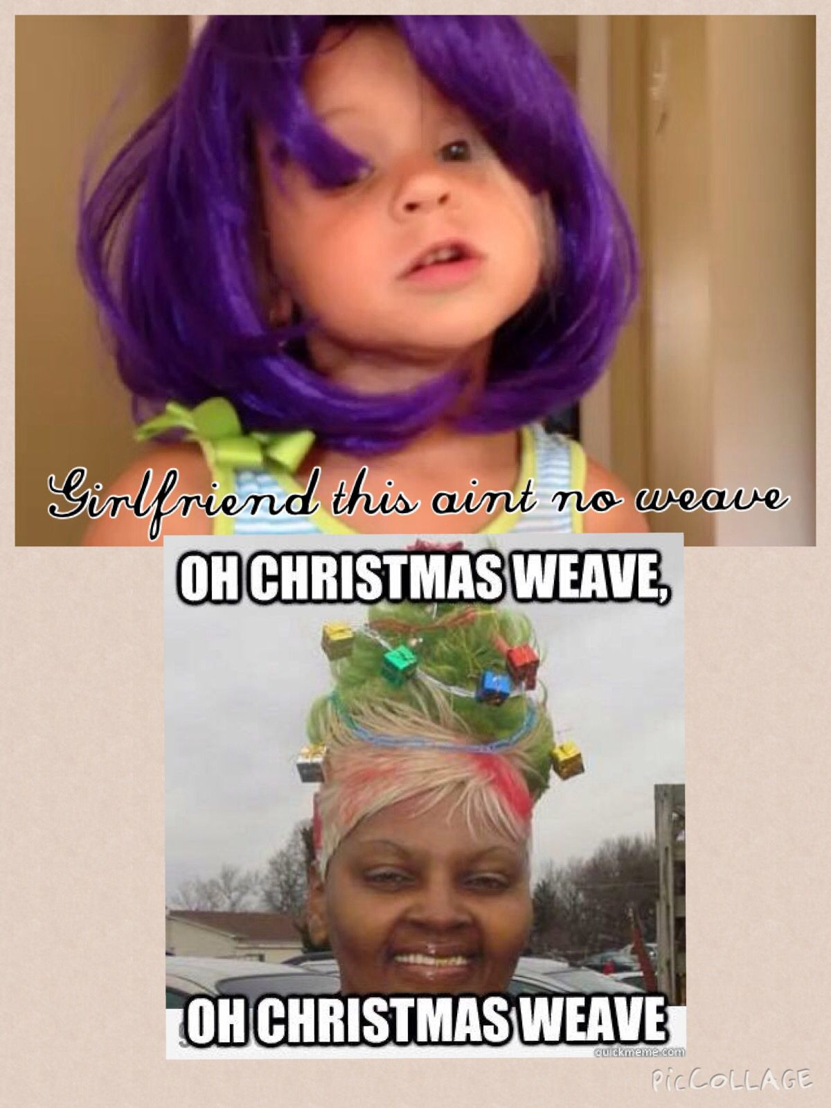 Girlfriend this aint no weave Oh christmas weave oh christmas weave ...