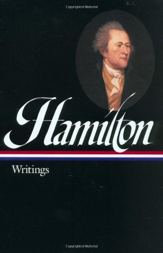 Alexander Hamilton: Writings (Library of America) by Alexander Hamilton.  http://www.amazon.com/Alexander-Hamilton-Writings-Library-America/dp/1931082049/ref=sr_1_1?s=books&ie=UTF8&qid=1432392733&sr=1-1&keywords=alexander+hamilton+writings