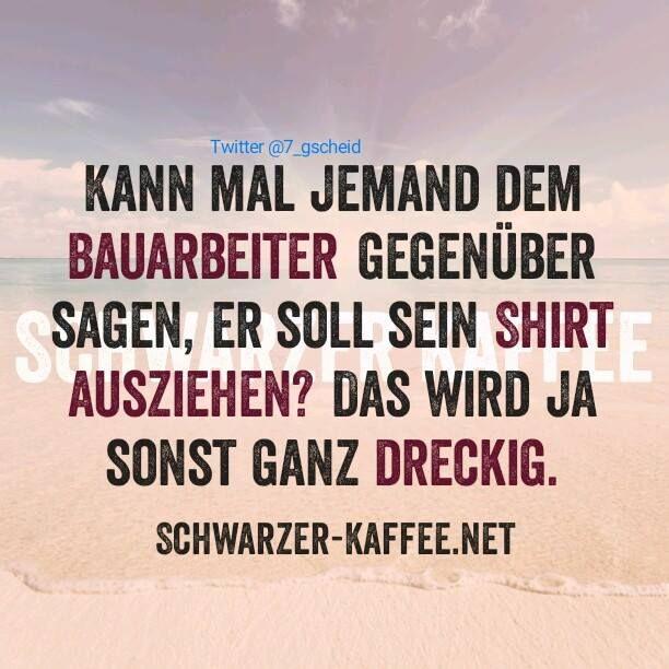 Bauarbeiter Sprüche Pinterest Humor True Words And Wisdom