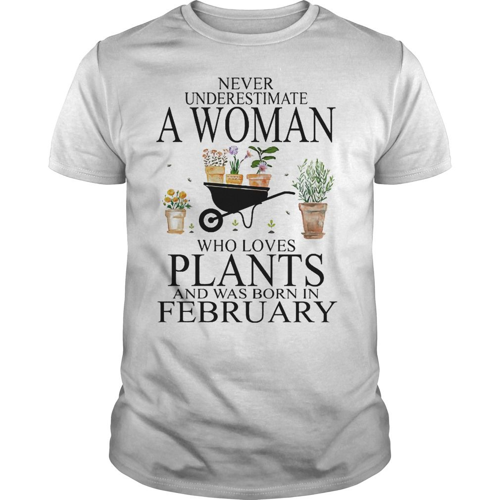 Never Underestimate A Woman Who Loves Plants And Was Born In Shirt