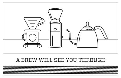 A Brew Will See You Through | Print
