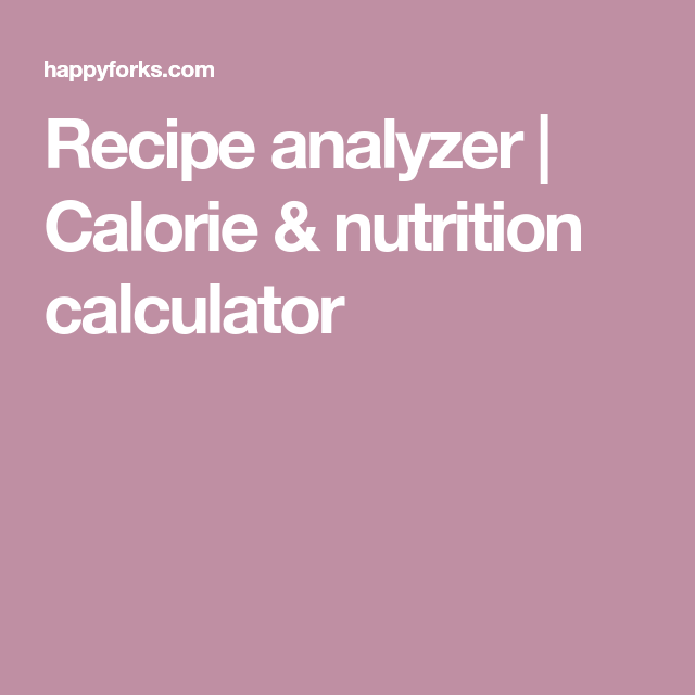 Recipe analyzer calorie nutrition calculator keto life recipe calorie calculator get personalized and detailed nutrition facts for any recipe forumfinder Gallery
