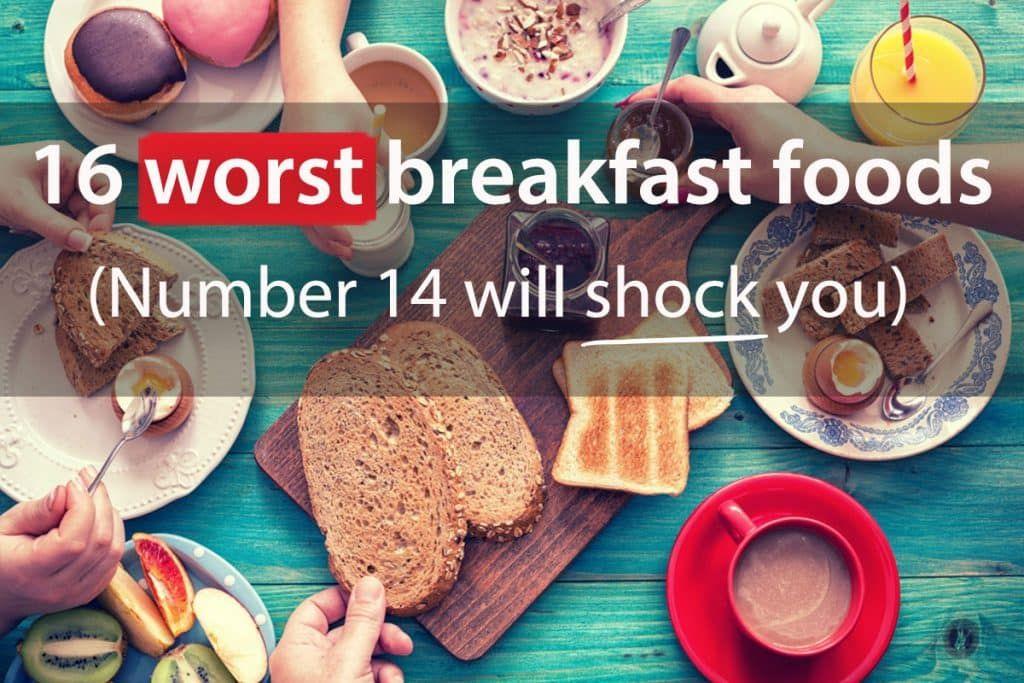 16 Worst Breakfast Foods (Number 14 Will Shock You