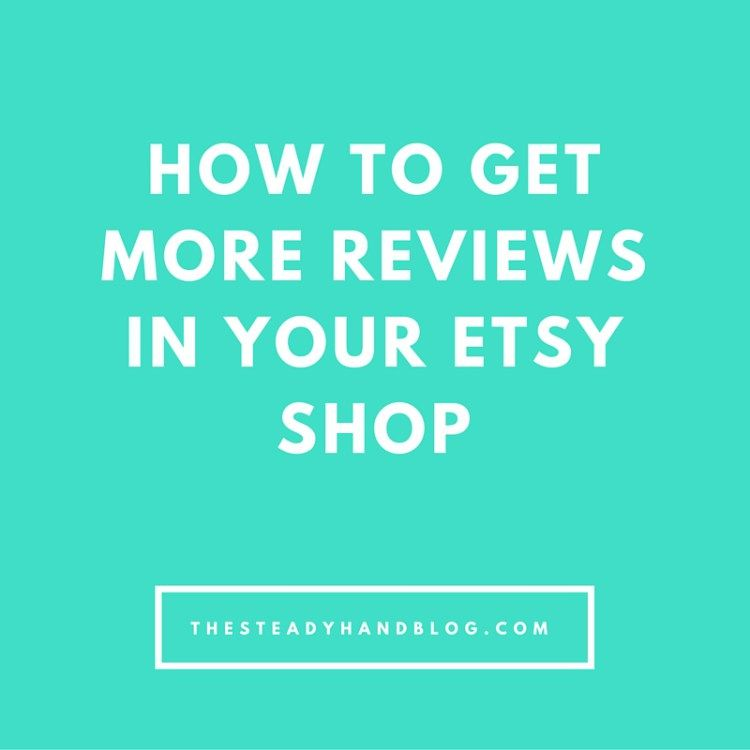 How To Get More Reviews In Your Etsy Shop! | The Steady Hand