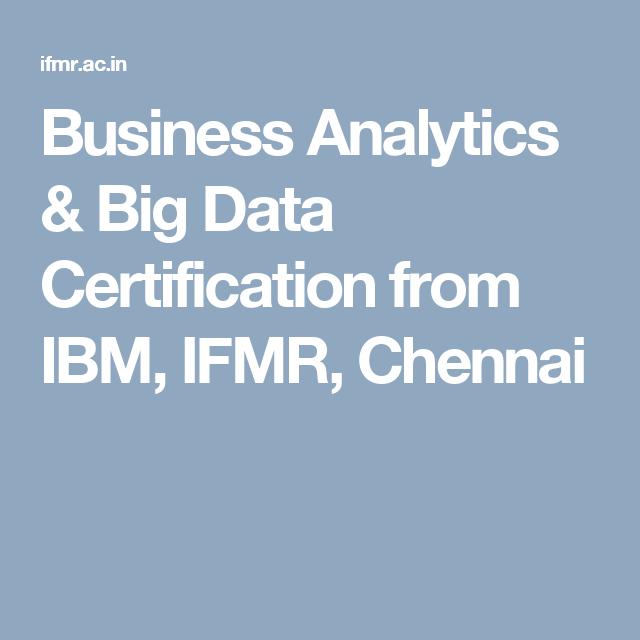 Business Analytics Big Data Certification From Ibm Ifmr Chennai