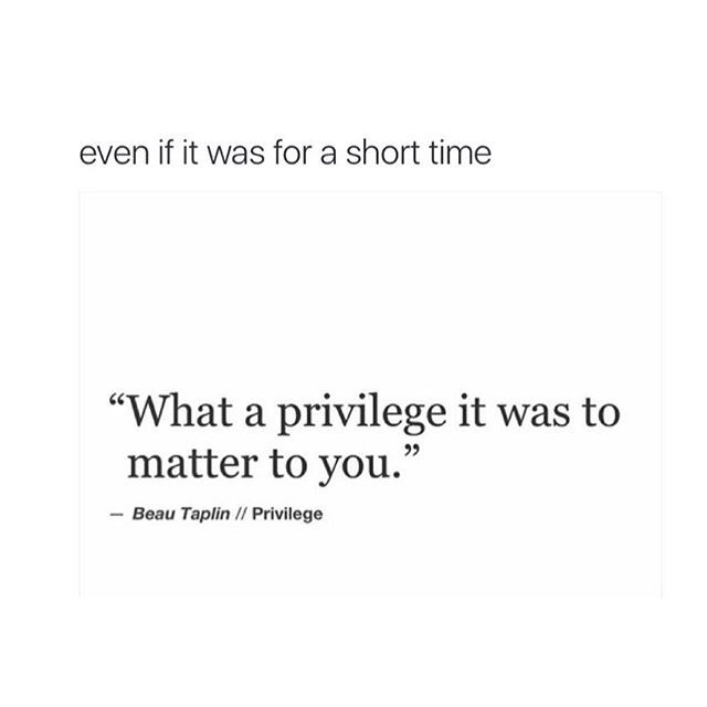 Quotes About Knowing Someone For A Short Time: Knowing You Matter To Someone Truly Is A Privilege