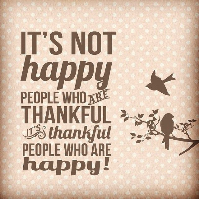 Image result for it's not happy people that are thankful