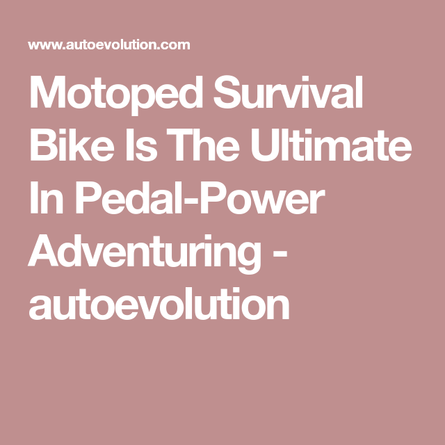 Motoped Survival Bike Is The Ultimate In Pedal-Power Adventuring - autoevolution