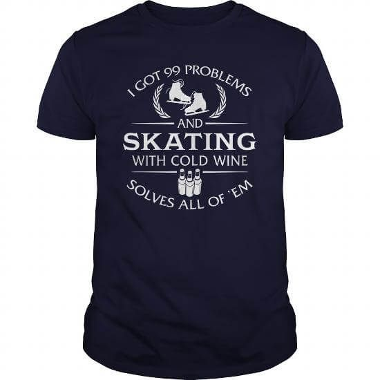I Got 99 Problems And Ice Skating With Cold Wine Solves All Of Em T-Shirts & Hoodies