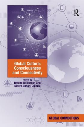 Global Culture Consciousness And Connectivity Roland Robertson And Didem Buhari Gulmez Hm62 Intercultural Communication Political Geography Human Security