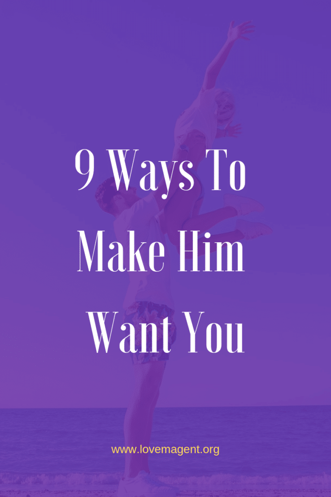tips to make him want you