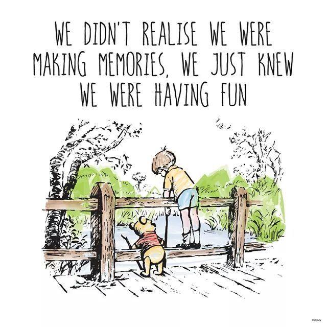 We didn't know we were making memories. We just knew that we were ...