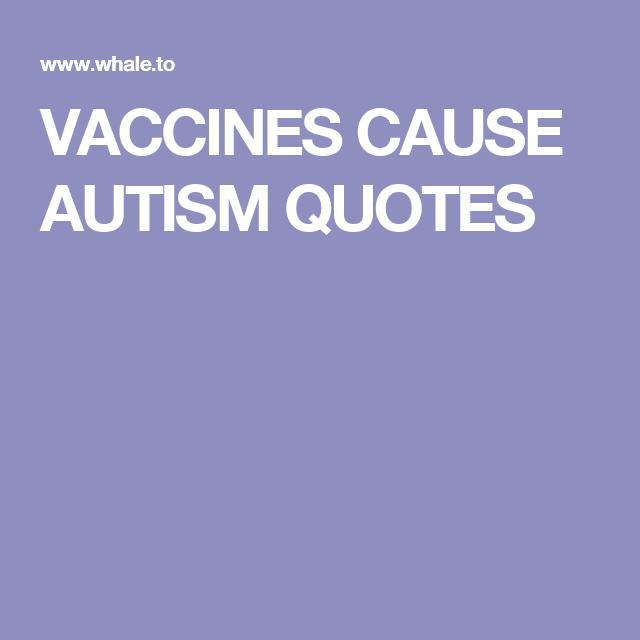 VACCINES CAUSE AUTISM QUOTES