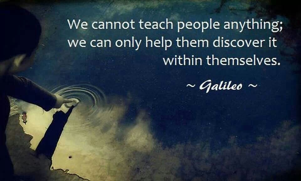 We cannot teach people...