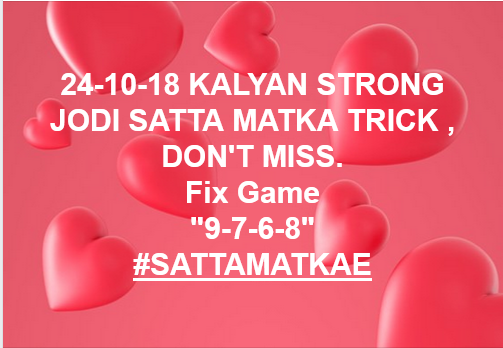 24-10-18 KALYAN STRONG JODI SATTA MATKA TRICK , DON'T MISS  MAIN