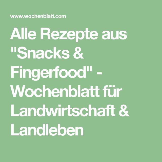 """Alle Rezepte aus """"Snacks & Fingerfood"""" - Wochenblatt für Landwirtschaft & Landleben"""