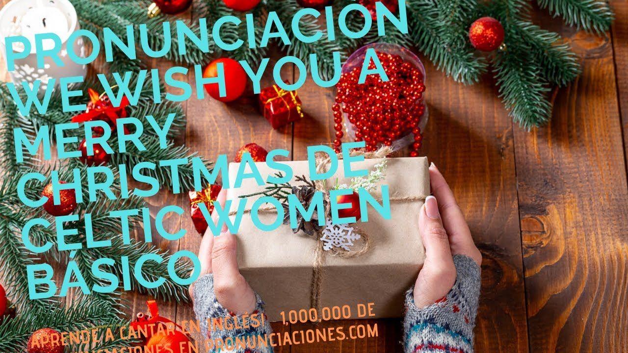 Pronunciacion We Wish You A Merry Christmas De Celtic Women Basico En In Birthday Christmas Cake