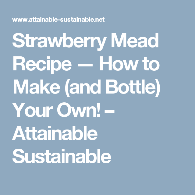 Strawberry Mead Recipe — How to Make (and Bottle) Your Own! – Attainable Sustainable