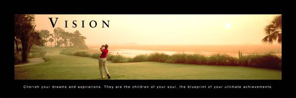 VISION Cherish your dreams and aspirations They are the children of - best of golf blueprint art