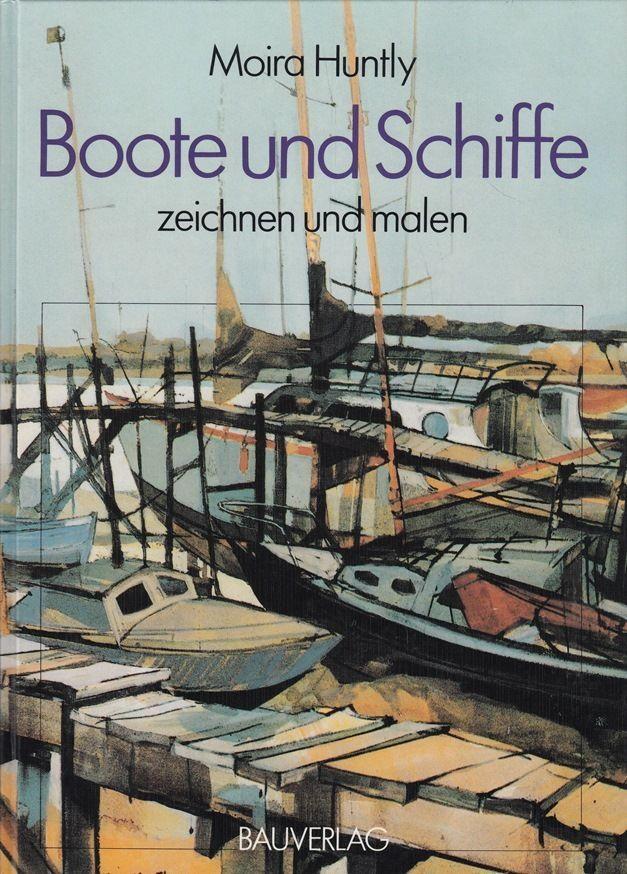 Boote und Schiffe zeichnen und malen von Moira Huntly * Bauverlag 1987