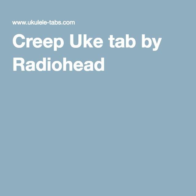 Creep Uke Tab By Radiohead Uke Pinterest Radiohead Tablature