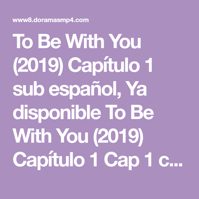 To Be With You 2019 Capitulo 1 Sub Espanol Ya Disponible To Be With You 2019 Capitulo 1 Cap 1 Compl Momentos Dificiles Estudiar En El Extranjero Ver Drama Dear value users if a link is broken or you are facing any problem to watch be with you (2020) episode 17 eng sub. to be with you 2019 capitulo 1 sub
