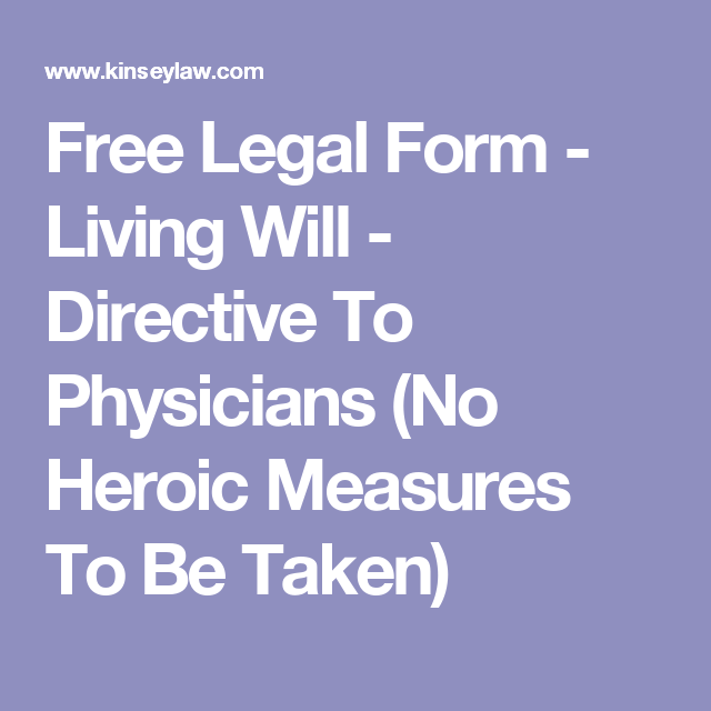 Free Legal Form  Living Will  Directive To Physicians No Heroic