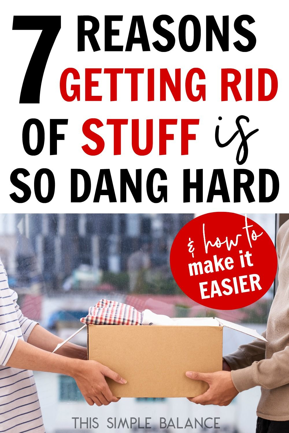 7 Reasons You Have a Hard Time Getting Rid of Stuff (and