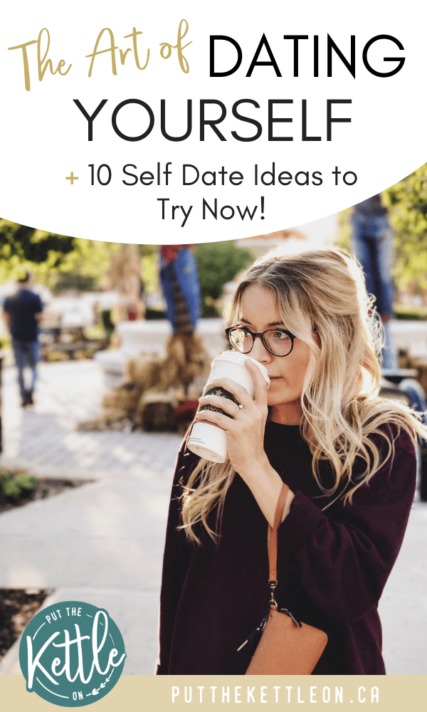 The Art of Dating Yourself + 10 Self Date Ideas to Try Now is part of Self care activities - Try a new way to get some self care and learn the importance of dating yourself! Plus try these 10 Self Date Ideas to go on today