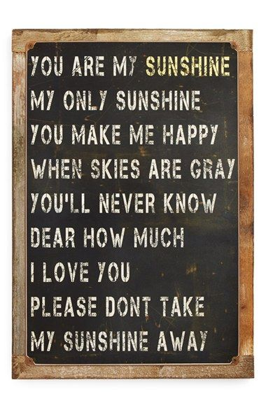 Free shipping and returns on PONCHO & GOLDSTEIN 'You Are My Sunshine' Sign at Nordstrom.com. This weathered, American-made sign will serve as a bright reminder when your skies are cloudy and gray. All Poncho & Goldstein signs are sublimated, hand sanded and rusted before being mounted on a vintage wooden frame. Because of the company's unique distressing process, each one comes out a little different.