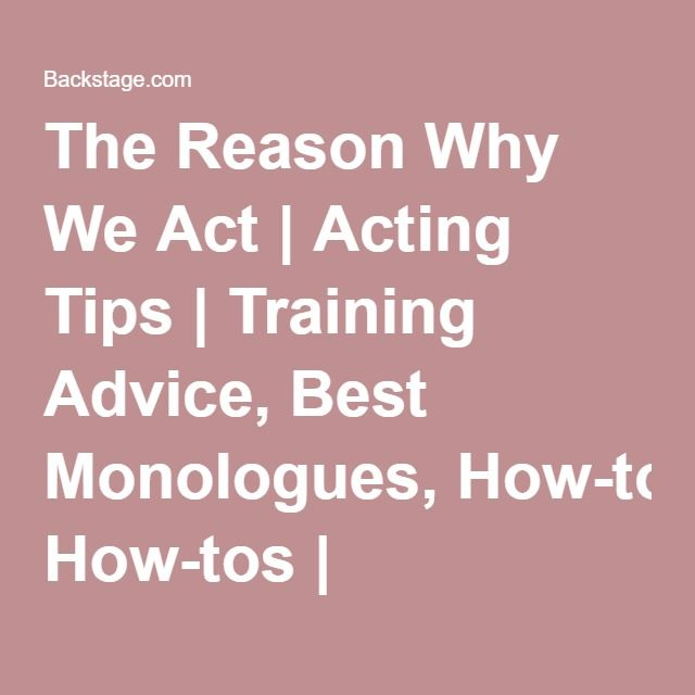 The Reason Why We Act Acting Tips Training Advice, Best