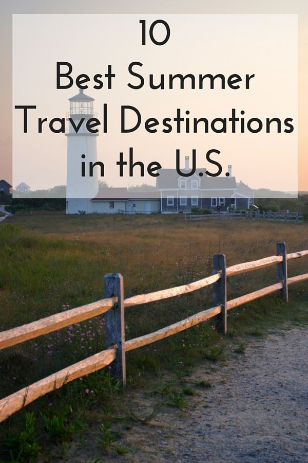 The Best Summer Vacation Destinations In America Summer - 10 great budget vacation destinations