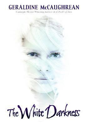 The White Darkness By Geraldine Mccaughrean Winner Of The 2008