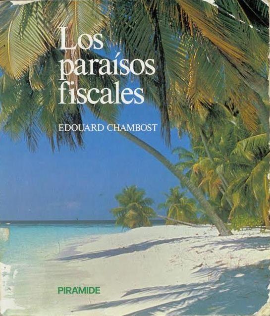 Los paraísos fiscales / Edouard Chambost  Madrid : Pirámide, 1982