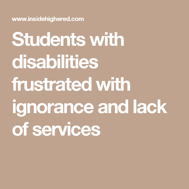Lack Of College Disability Information >> Students With Disabilities Frustrated With Ignorance And