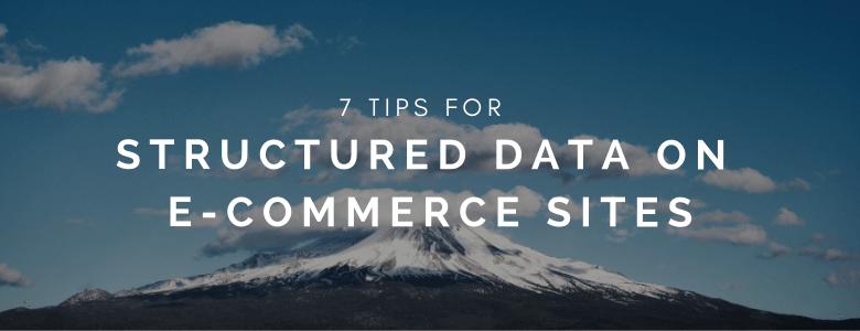 7 Tips For Structured Data On E Commerce Sites Ecommerce Site Digital Marketing Data