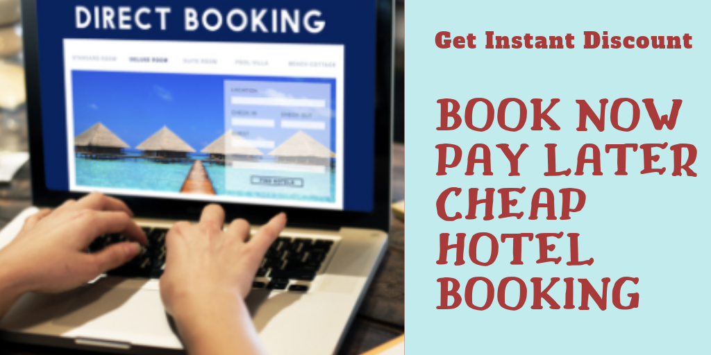 Book Now Pay Later Cheap Hotel Booking Get Instant Discount