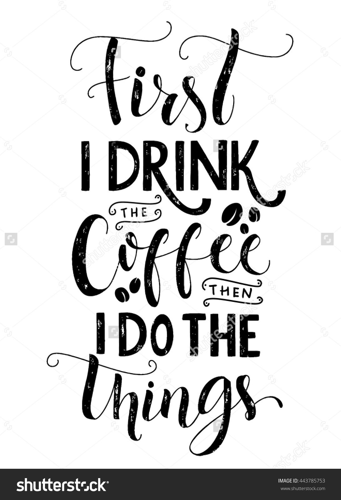 First I Drink The Coffee, Then I Do The Things. Coffee