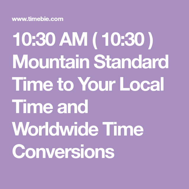 10 30 Am 10 30 Mountain Standard Time To Your Local Time And Worldwide Time Conversions 10 Things Argentina Chile Manaus