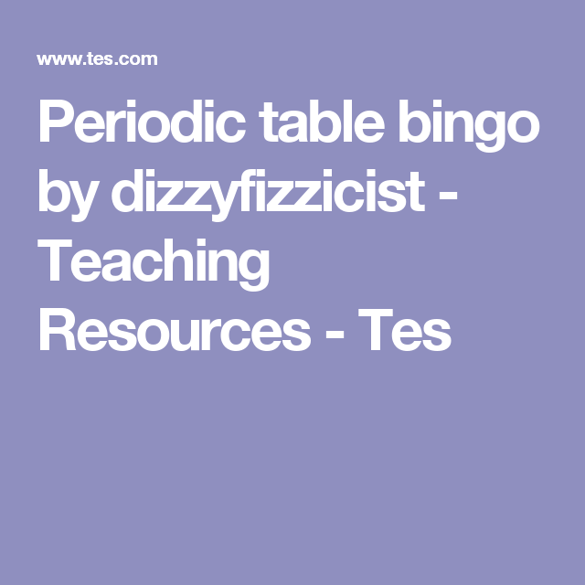 Periodic Table Bingo By Dizzyfizzicist Teaching Resources Tes