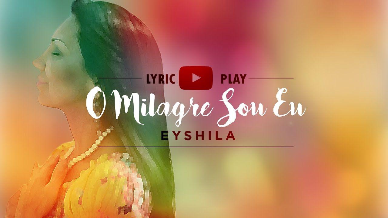 Eyshila O Milagre Sou Eu Lyric Play Melhores Musicas Gospel