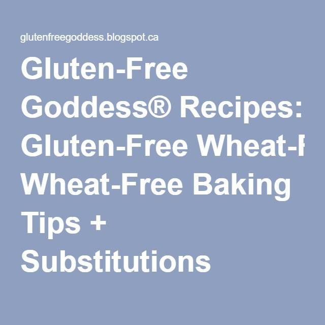 Gluten-Free Goddess® Recipes: Gluten-Free Wheat-Free Baking Tips + Substitutions