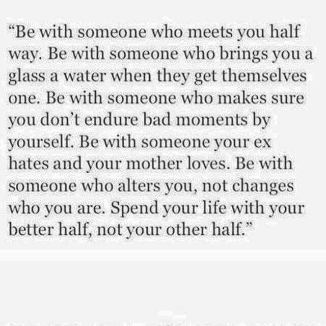 Your better half ...not your other half | Quotes | Be with ...
