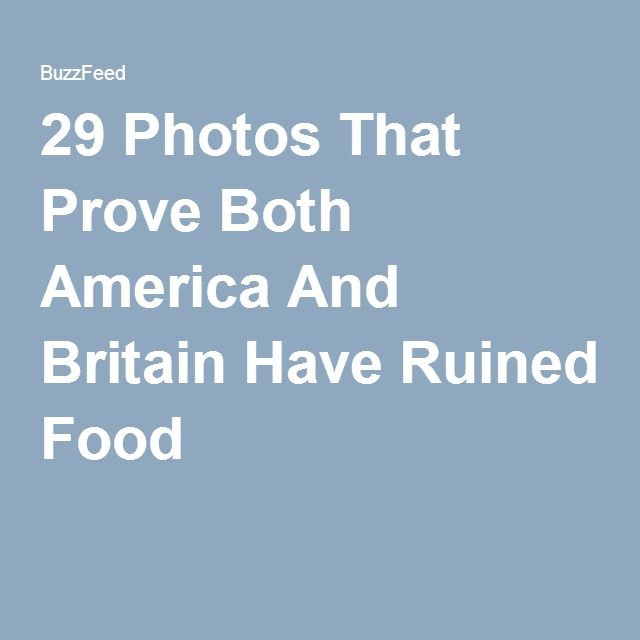 29 Photos That Prove Both America And Britain Have Ruined Food