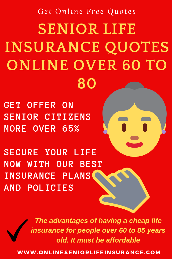 SENIOR LIFE INSURANCE QUOTES ONLINE OVER 60 TO 80 The