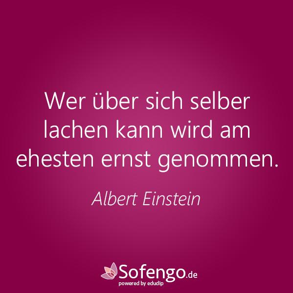 Wer Uber Sich Selber Lachen Kann Wird Am Ehesten Ernst Genommen Albert Einstein Gedanken Fur Den Tag Zitate Einstein