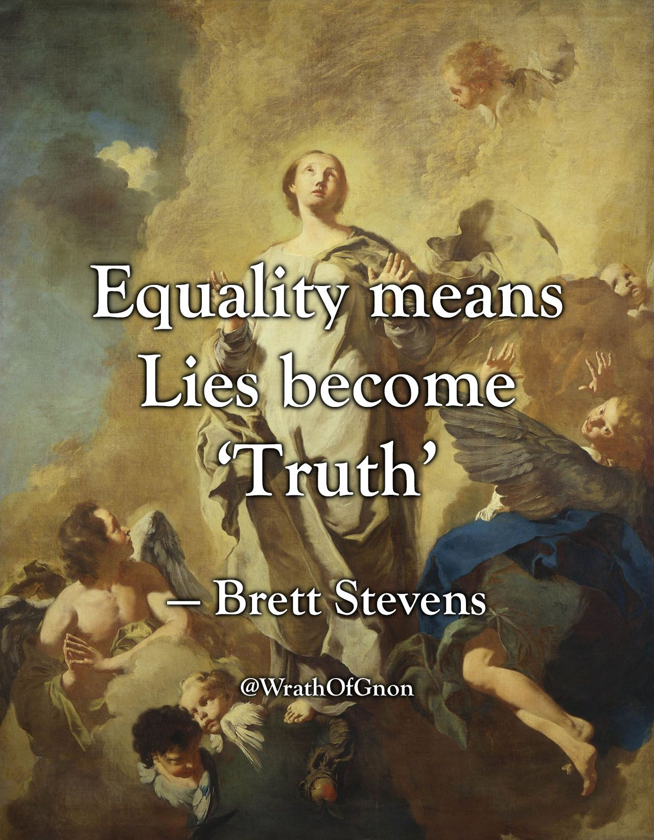 """""""Equality means Lies become 'Truth'"""". — Brett Stevens"""
